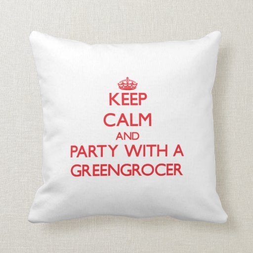 Keep Calm and Party With a Greengrocer Pillow