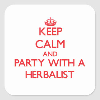 Keep Calm and Party With a Herbalist Square Sticker