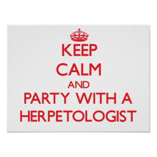 Keep Calm and Party With a Herpetologist Posters