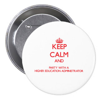 Keep Calm and Party With a Higher Education Admini Button