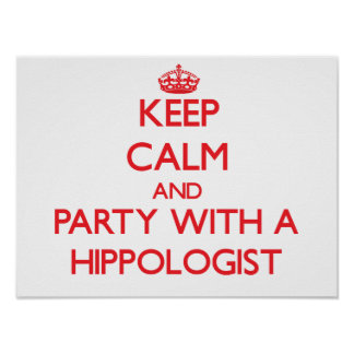 Keep Calm and Party With a Hippologist Poster