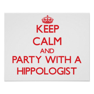 Keep Calm and Party With a Hippologist Posters