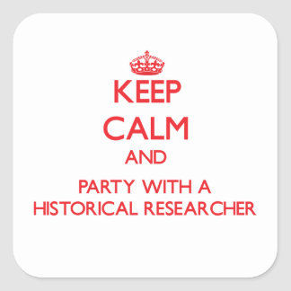 Keep Calm and Party With a Historical Researcher Square Sticker