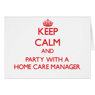Keep Calm and Party With a Home Care Manager Greeting Card