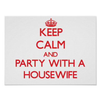 Keep Calm and Party With a Housewife Posters