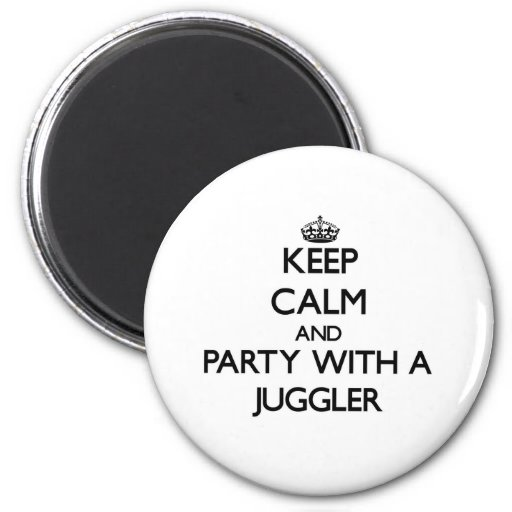 Keep Calm and Party With a Juggler Fridge Magnet