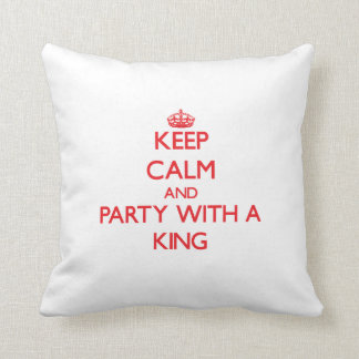 Keep Calm and Party With a King Pillows