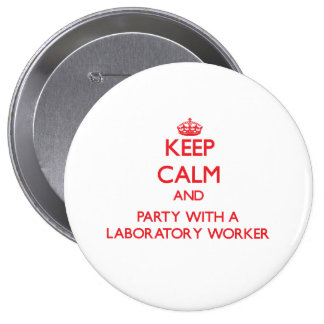 Keep Calm and Party With a Laboratory Worker 4 Inch Round Button