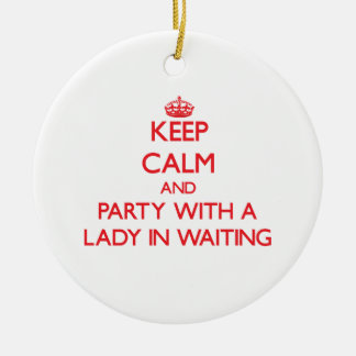 Keep Calm and Party With a Lady In Waiting Christmas Ornament