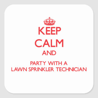 Keep Calm and Party With a Lawn Sprinkler Technici Square Sticker