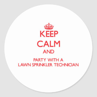 Keep Calm and Party With a Lawn Sprinkler Technici Round Stickers