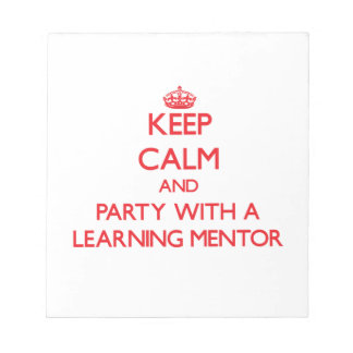 Keep Calm and Party With a Learning Mentor Memo Note Pad