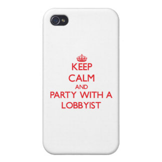 Keep Calm and Party With a Lobbyist Cover For iPhone 4