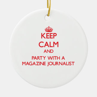 Keep Calm and Party With a Magazine Journalist Ceramic Ornament