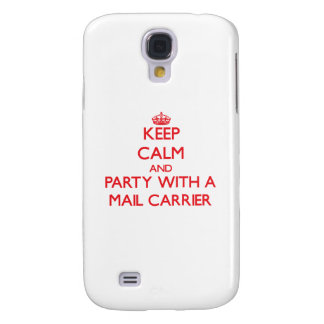 Keep Calm and Party With a Mail Carrier Samsung Galaxy S4 Covers