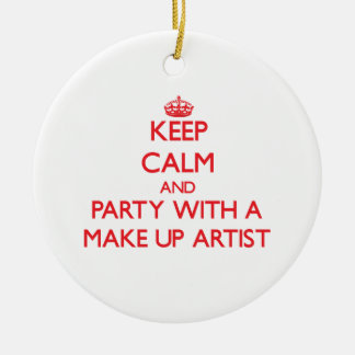 Keep Calm and Party With a Make Up Artist Ceramic Ornament