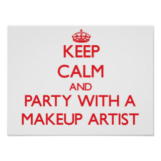 Keep Calm and Party With a Makeup Artist Poster