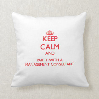 Keep Calm and Party With a Management Consultant Throw Pillow
