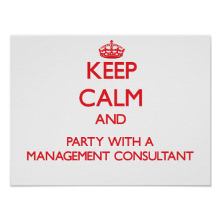 Keep Calm and Party With a Management Consultant Posters