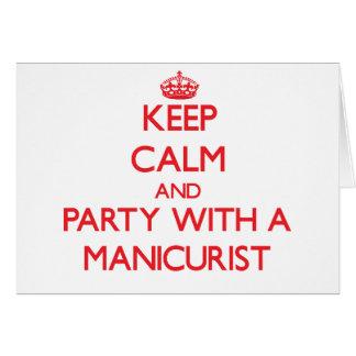 Keep Calm and Party With a Manicurist Greeting Card