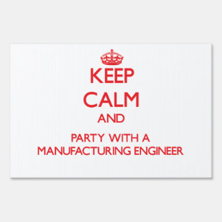 Keep Calm and Party With a Manufacturing Engineer Lawn Signs