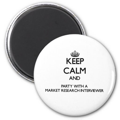 Keep Calm and Party With a Market Research Intervi 2 Inch Round Magnet