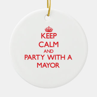 Keep Calm and Party With a Mayor Ceramic Ornament