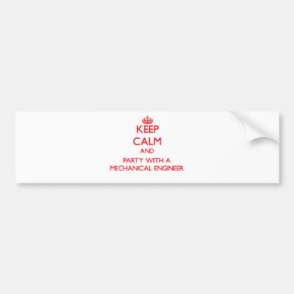 Keep Calm and Party With a Mechanical Engineer Bumper Sticker