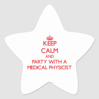 Keep Calm and Party With a Medical Physicist Stickers