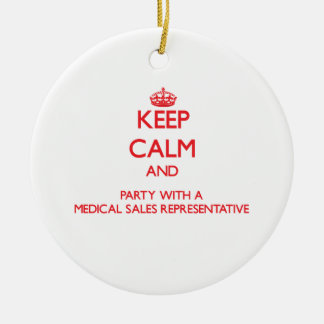 Keep Calm and Party With a Medical Sales Represent Ceramic Ornament