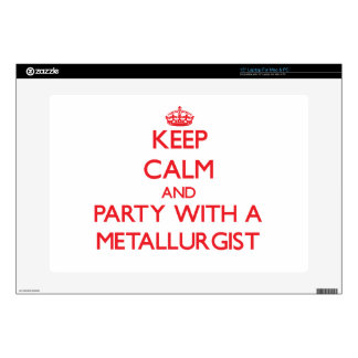 Keep Calm and Party With a Metallurgist Skins For Laptops