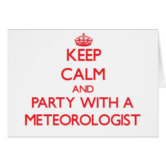 Keep Calm and Party With a Meteorologist Greeting Card