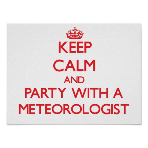 Keep Calm and Party With a Meteorologist Poster