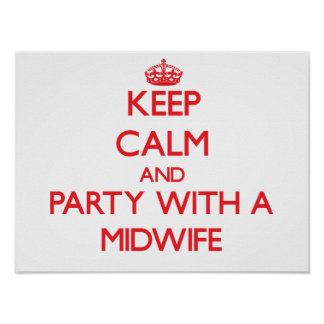 Keep Calm and Party With a Midwife Print