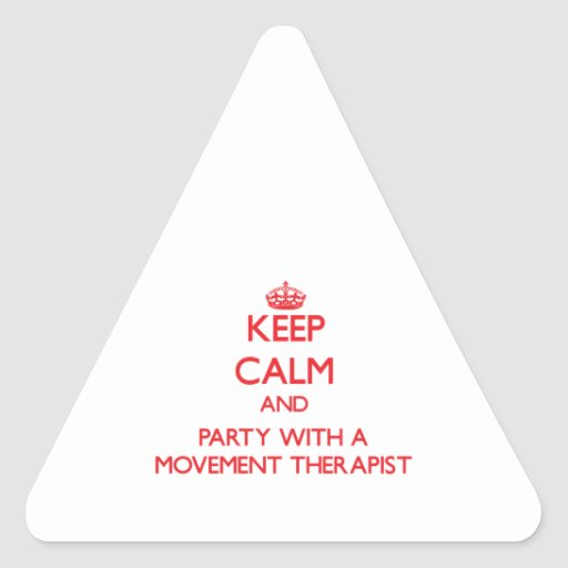 Keep Calm and Party With a Movement Therapist Triangle Sticker