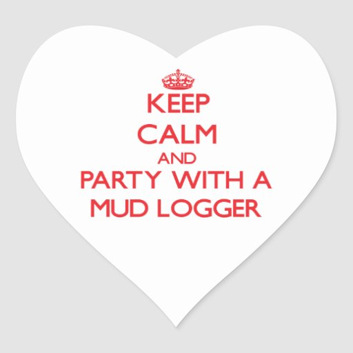Keep Calm and Party With a Mud Logger Heart Stickers