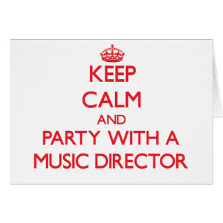 Keep Calm and Party With a Music Director Greeting Card