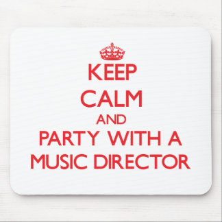Keep Calm and Party With a Music Director Mouse Pad