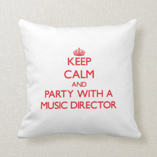 Keep Calm and Party With a Music Director Throw Pillows