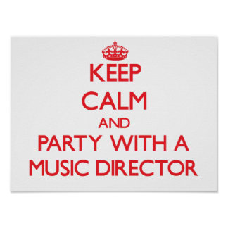 Keep Calm and Party With a Music Director Posters