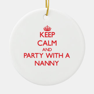 Keep Calm and Party With a Nanny Ceramic Ornament
