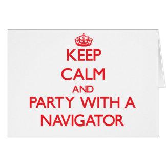 Keep Calm and Party With a Navigator Greeting Card