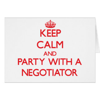 Keep Calm and Party With a Negotiator Greeting Card