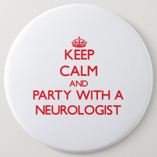 Keep Calm and Party With a Neurologist Pinback Button