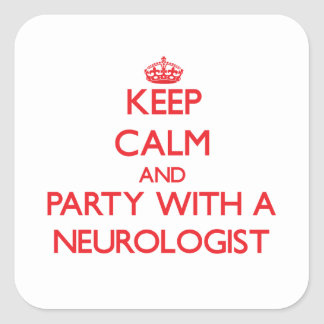 Keep Calm and Party With a Neurologist Square Sticker