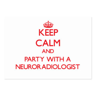 Keep Calm and Party With a Neuroradiologist Large Business Cards (Pack Of 100)