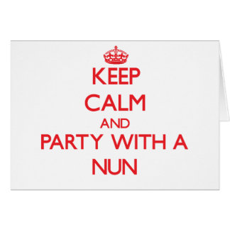 Keep Calm and Party With a Nun Greeting Card
