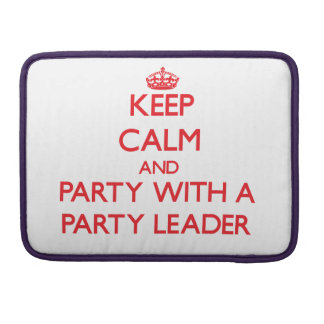 Keep Calm and Party With a Party Leader Sleeve For MacBooks