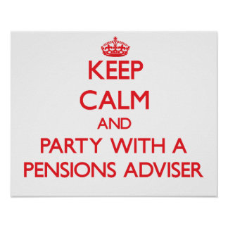 Keep Calm and Party With a Pensions Adviser Posters