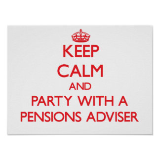 Keep Calm and Party With a Pensions Adviser Poster